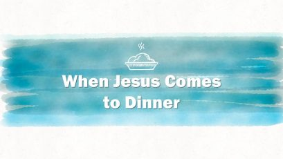 When Jesus Comes to Dinner